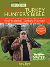 Chasing Spring Presents (eBook): Ray Eye's Turkey Hunter's Bible: The Tips, Tactics, and Secrets of a Professional Turkey Hunter