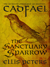 The Sanctuary Sparrow (eBook): Chronicles of Brother Cadfael, Book 7