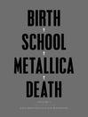 Birth School Metallica Death (eBook): The Biography, Volume 1