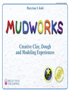 Mudworks (eBook): Creative Clay, Dough, and Modeling Experiences