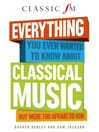 Everything You Always Wanted to Know About Classical Music (eBook): But Were Too Afraid to Ask (Classic FM)