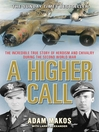 A Higher Call (eBook): The Incredible True Story of Heroism and Chivalry during the Second World War