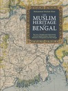 The Muslim Heritage of Bengal (eBook): The Lives, Thoughts and Achievements of Great Muslim Scholars, Writers and Reformers of Bangladesh and West Bengal