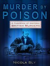 Murder by Poison (eBook): A Casebook of Historic British Murders