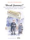 Dead Jammy! (eBook): The Life and Deaths of Scottish Undertaker Jammy Stewart