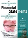 A Crash Course on Financial Statements (eBook): Drive More Revenue, Make Better Business Decisions, Understand the Numbers and What They Mean