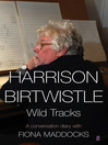 Harrison Birtwistle (eBook): Wild Tracks - A Conversation Diary with Fiona Maddocks