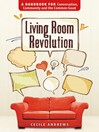 Living Room Revolution (eBook): A Handbook for Conversation, Community and the Common Good