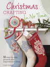 Christmas crafting in no time [electronic book] : 50 step-by-step projects and inspirational ideas