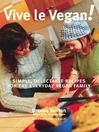 Vive le Vegan! (eBook): Simple, Delectable Recipes for the Everyday Vegan Family