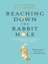 Reaching Down the Rabbit Hole (eBook): Extraordinary Journeys into the Human Brain