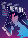 The State We Need (eBook): Keys to the Renaissance of Britain