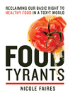 Food Tyrants (eBook): Fight for Your Right to Healthy Food in a Toxic World