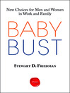 Baby Bust (eBook): New Choices for Men and Women in Work and Family