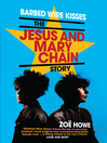 Barbed Wire Kisses (eBook): The Jesus and Mary Chain Story