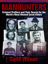 Manhunters (eBook): Criminal Profilers and Their Search for the World's Most Wanted Serial Killers