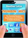 Thumbonomics (eBook): The Essential Business Roadmap to Social Media & Mobile Marketing