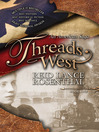 Threads West (eBook): Threads West: An American Saga Series, Book 1