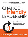 Change-Friendly Leadership (eBook): How to Transform Good Intentions Into Great Performance