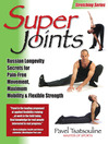Super Joints (eBook): Russian Longevity Secrets for Pain-Free Movement, Maximum Mobility & Flexible Strength
