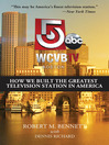 WCVB-TV Boston (eBook): How We Built the Greatest Television Station in America