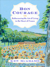 Bon Courage (eBook): Rediscovering the Art of Living (In the Heart of France)