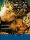 Raising Our Children, Raising Ourselves (eBook): Transforming Parent-Child Relationships from Reaction and Struggle to Freedom, Power, and Joy