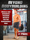 Beyond Bodybuilding (eBook): Muscle and Strength Training Secrets for the Renaissance Man