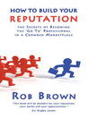 "How to Build Your Reputation (eBook): The Secrets of Becoming the ""Go To"" Professional in a Crowded Marketplace"