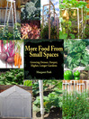 More Food from Small Spaces (eBook): Growing Denser, Deeper, Higher, Longer Gardens