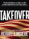 Takeover (eBook): The 100-Year War for the Soul of the GOP and How Conservatives Can Finally Win It
