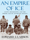 An Empire of Ice (eBook): Scott, Shackleton and the Heroic Age of Antarctic Science