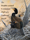 The Double-crested Cormorant (eBook): Plight of a Feathered Pariah