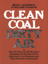 Clean Coal/Dirty Air (eBook): Or How the Clean Air Act Became a Multibillion-Dollar Bail-Out for High-Sulfur Coal Producers