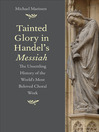 Tainted Glory in Handel's Messiah (eBook): The Unsettling History of the World's Most Beloved Choral Work