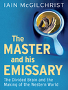 The Master and His Emissary (eBook): The Divided Brain and the Making of the Western World