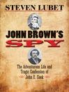 John Brown's Spy (eBook): The Adventurous Life and Tragic Confession of John E. Cook