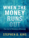 When the Money Runs Out (eBook): The End of Western Affluence