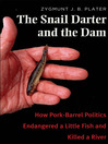 The Snail Darter and the Dam (eBook): How Pork-Barrel Politics Endangered a Little Fish and Killed a River