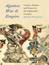 Against War and Empire (eBook): Geneva, Britain, and France in the Eighteenth Century