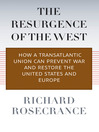 The Resurgence of the West (eBook): How a Transatlantic Union Can Prevent War and Restore the United States and Europe