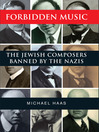 Forbidden Music (eBook): The Jewish Composers Banned by the Nazis