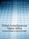 What Intelligence Tests Miss (eBook): The Psychology of Rational Thought