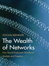 The Wealth of Networks (eBook): How Social Production Transforms Markets and Freedom