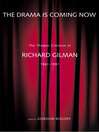 The Drama Is Coming Now (eBook): The Theater Criticism of Richard Gilman, 1961-1991