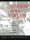 Bishop von Galen (eBook): German Catholicism and National Socialism