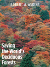 Saving the World's Deciduous Forests (eBook): Ecological Perspectives from East Asia, North America, and Europe