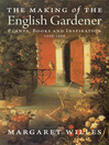 The Making of the English Gardener (eBook): Plants, Books and Inspiration, 1560-1660