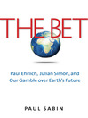 The Bet (eBook): Paul Ehrlich, Julian Simon, and Our Gamble over Earth's Future
