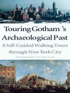 Touring Gotham's Archaeological Past (eBook): 8 Self-Guided Walking Tours through New York City